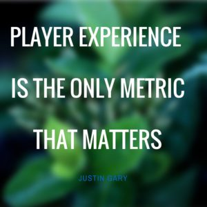 player experience is the only metric that matters