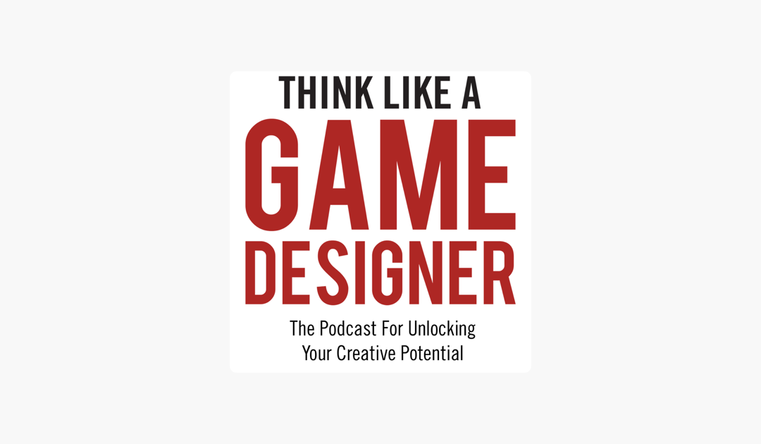 Check out the Think Like A Game Designer Podcast!