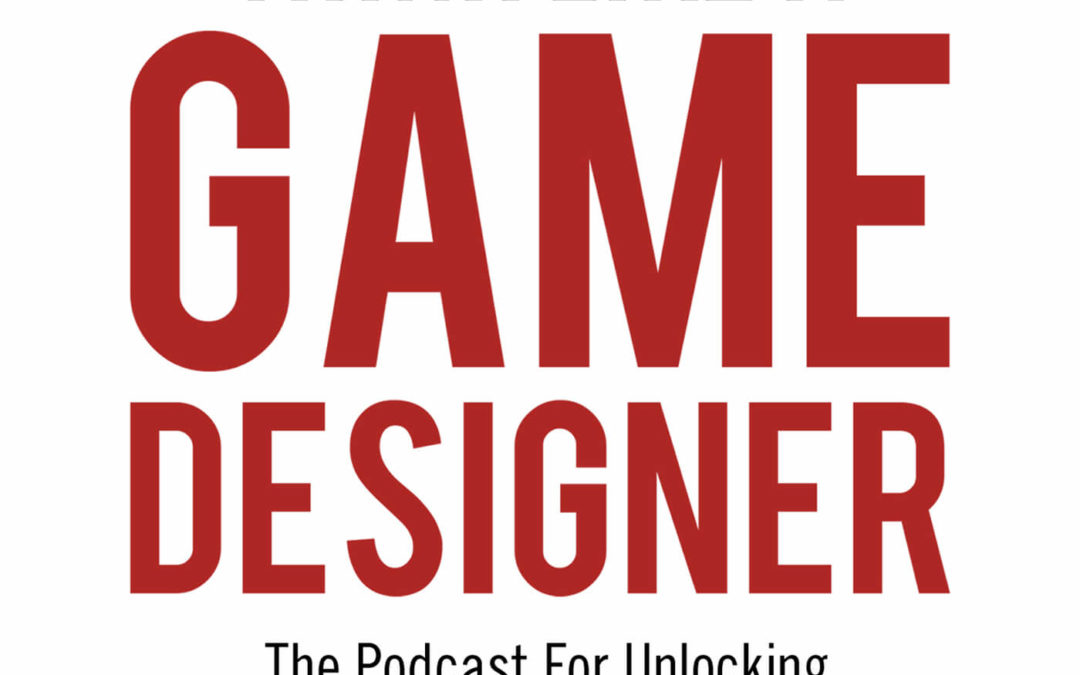 Think like A Game Designer Podcast: Devin Low